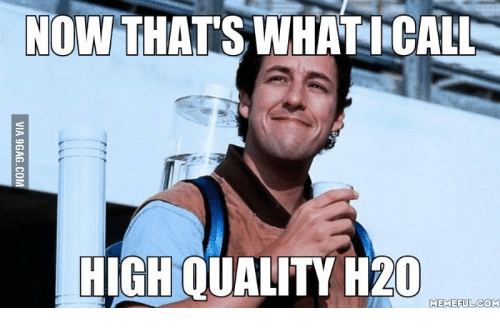 now-thats-whaticall-high-ouality-h20-memeful-com-13916800.png